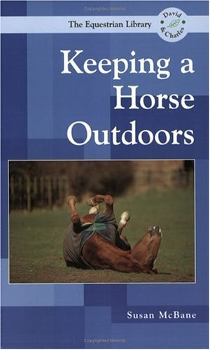 Keeping a Horse Outdoors (Equestrian Library  by  Susan McBane