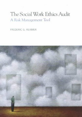 The Social Work Ethics Audit: A Risk Management Tool [With Disk]  by  Frederic G. Reamer