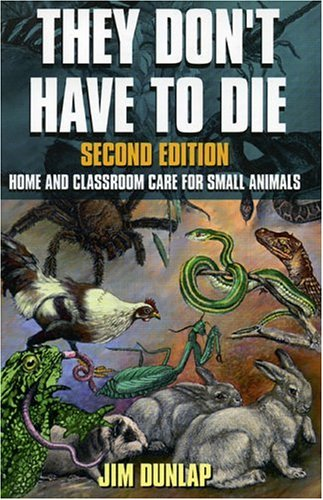 They Dont Have to Die: Home and Classroom Care for Small Animals  by  Jim Dunlap