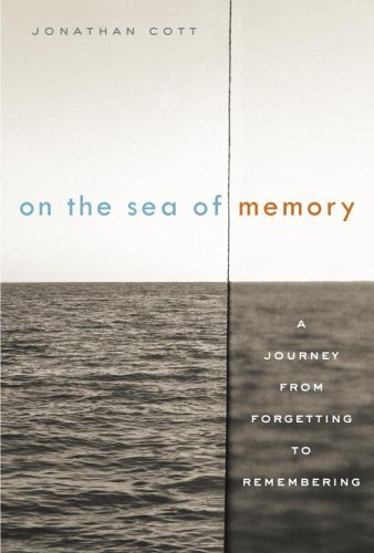 On the Sea of Memory: A Journey from Forgetting to Remembering Jonathan Cott