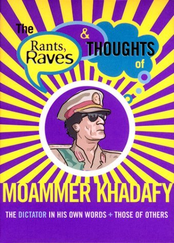 Rants Raves and Thoughts of Moammer Khadafy: The Dictator in His Own Words and Those of Others Julian Smith