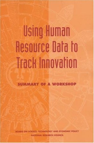 Using Human Resource Data to Track Innovation: Summary of a Workshop Stephen A. Merrill