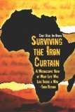 Surviving the Iron Curtain: A Microscopic View of What Life Was Like Inside a War-Torn Region Jim Ojiaku
