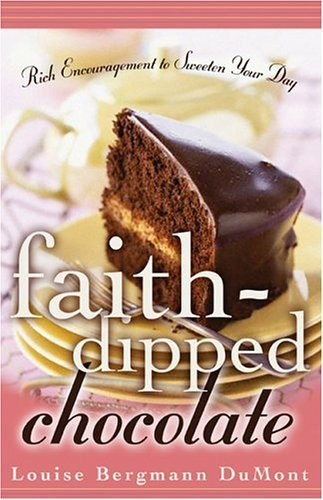 Faith-Dipped Chocolate: Rich Encouragement to Sweeten Your Day  by  Louise Bergmann DuMont