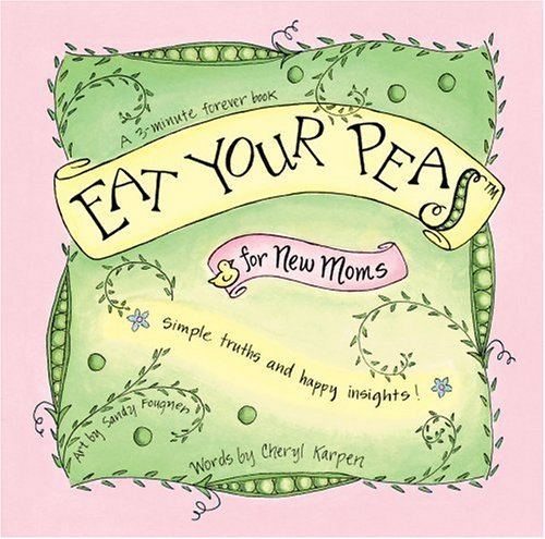 Eat Your Peas for New Moms  by  Cheryl Karpen