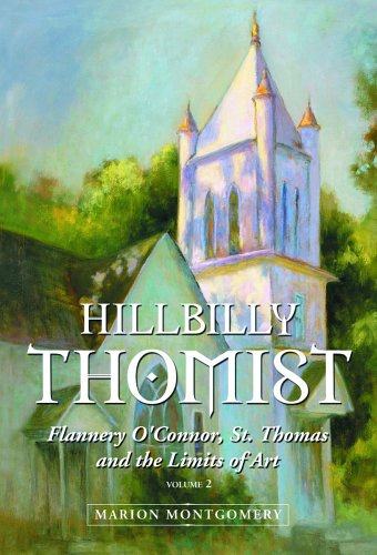Hillbilly Thomist, Volume 2: Flannery OConnor, St. Thomas and the Limits of Art Marion Montgomery