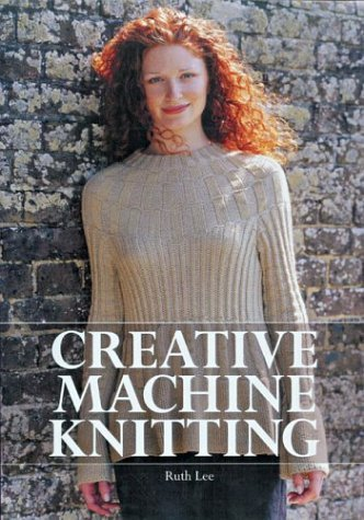 Creative Machine Knitting  by  Ruth Lee