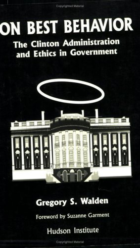 On Best Behavior: The Clinton Administration and Ethics in Government Gregory S. Walden