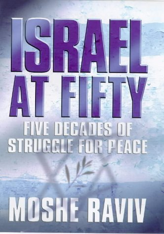 Israel at Fifty: Five Decades of Struggle for Peace  by  Moshe Raviv