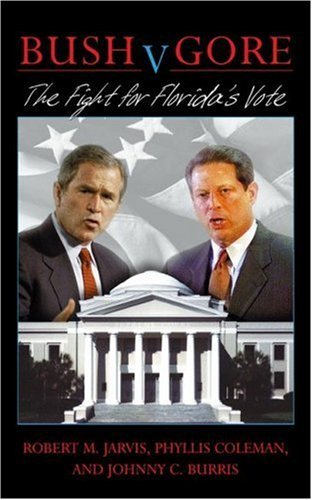Bush V. Gore, the Fight for Floridas Vote  by  Robert Jarvis