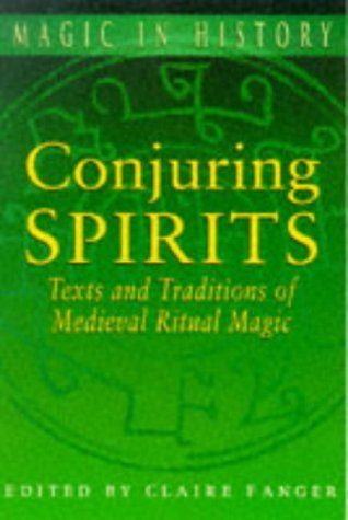 Conjuring Spirits: Texts And Traditions Of Medieval Ritual Magic  by  Claire Fanger