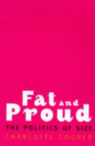 Fat and Proud: The Politics of Size  by  Charlotte Cooper