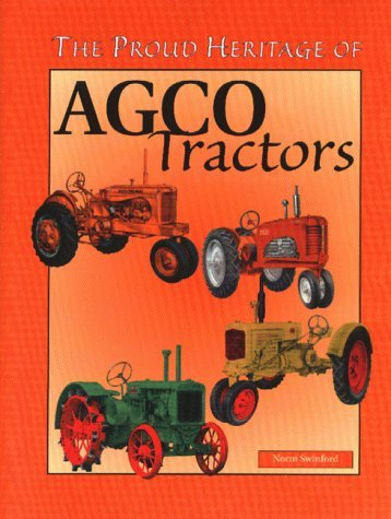 Proud Heritage of AGCO Tractors  by  Norm Swinford