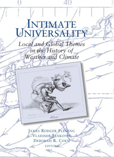 Intimate Universality: Local and Global Themes in the History of Weather and Climate James Rodger Fleming
