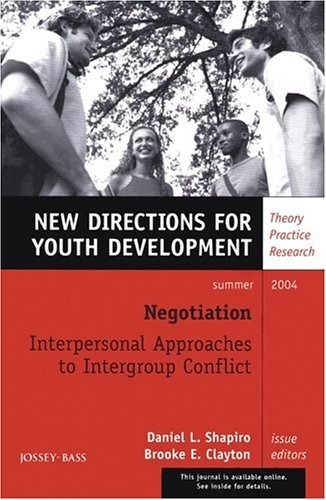 Negotiation: Interpersonal Approaches to Intergroup Conflict: New Directions for Youth Development  by  Brooke E. Clayton