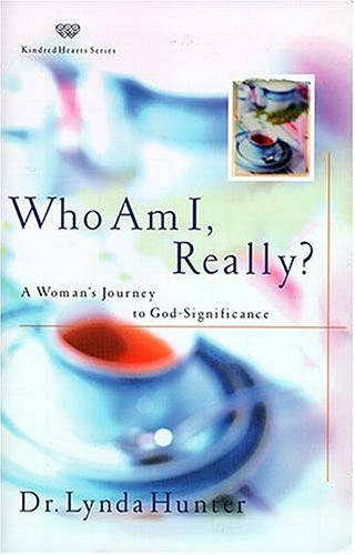 Who Am I, Really? A Womans Journey to God-Significance (Kindred Hearts Series) Lynda Hunter