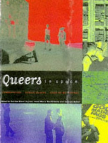 Queers in Space: Communities, Public Places, Sites of Resistance  by  Gordon Brent Ingram