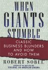 When Giants Stumble: Classic Business Blunders and How to Avoid Them Robert Sobel