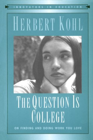 The Question Is College  by  Herbert R. Kohl
