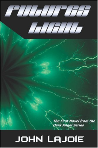 Futures Light, the first installment to the Dark Angel series  by  John LaJoie