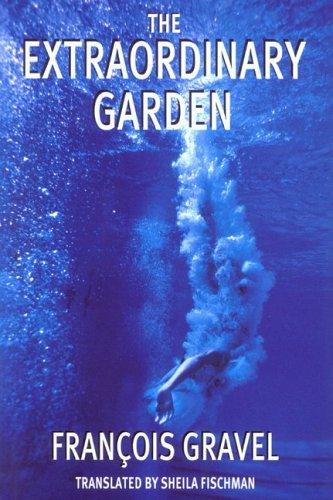 The Extraordinary Garden  by  François Gravel