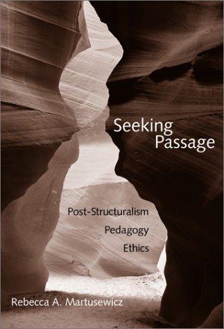 Seeking Passage: Post-Structuralism, Pedagogy, Ethics  by  Rebecca A. Martusewicz