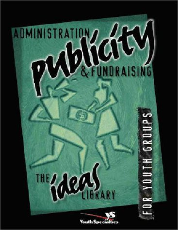 Administration, Publicity, & Fundraising for Youth Groups:  The Ideas Library Vicki Newby