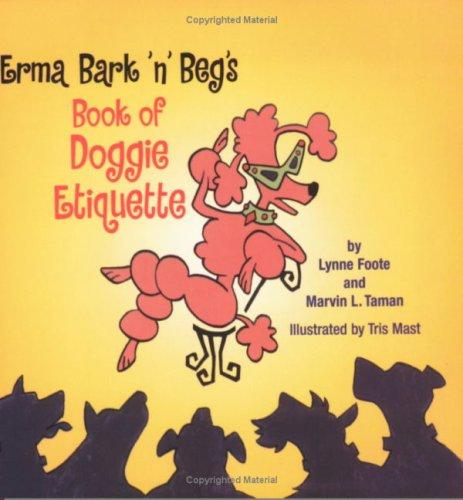 Erma Bark-n-Begs Book of doggie Etiquette Lynne Foote