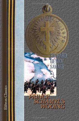 Prince Schamyls Wooing: A Story of the Caucasus - Russo - Turkish War  by  Richard Henry Savage
