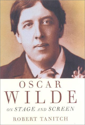 Oscar Wilde on Stage and Screen  by  Robert Tanitch