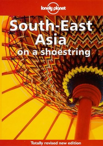 Lonely Planet: Southeast Asia on a Shoestring Lonely Planet