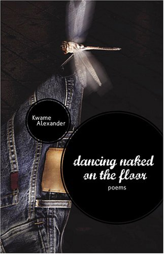 Dancing Naked on the Floor  by  Kwame Alexander
