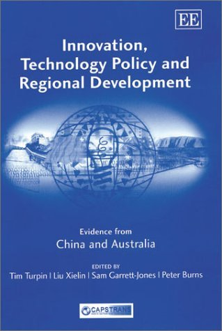 Innovation, Technology Policy and Regional Development: Evidence from China and Australia  by  Tim Turpin