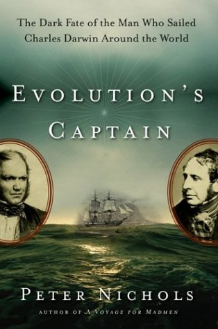 Evolutions Captain: The Dark Fate of the Man Who Sailed Charles Darwin Around the World  by  Peter Nichols