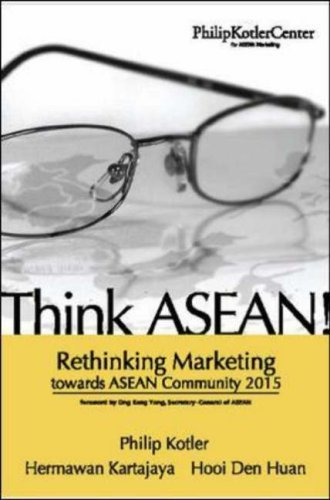 Think ASEAN! Rethinking Marketing Toward ASEAN Community 2015 Philip Kotler