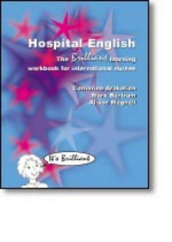 Hospital English: The Brilliant Learning Workbook for International Nurses  by  Mark Bartram