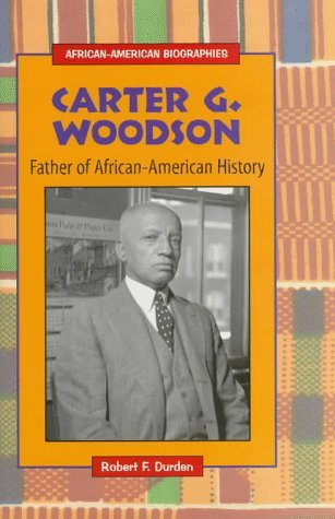 Carter G. Woodson: Father of African-American History Robert F. Durden