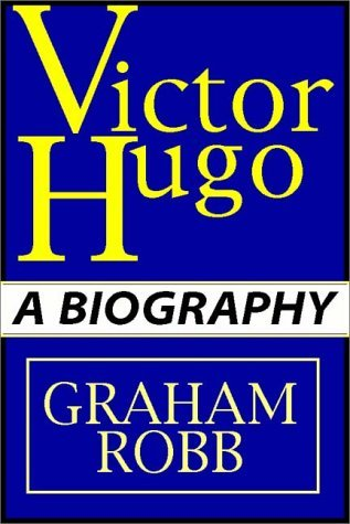 Victor Hugo: A Biography Part 1 Of 2  by  Graham Robb