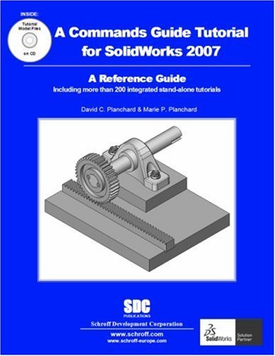 A Commands Guide Tutorial for SolidWorks 2007 David C. Planchard