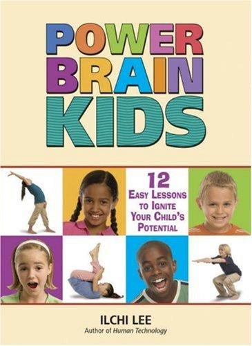 Power Brain Kids: 12 Easy Lessons to Ignite Your Childs Potential Ilchi Lee