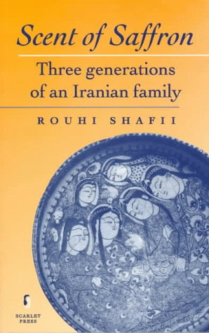 Scent of Saffron: Three Generations of an Iranian Family  by  Rouhi Shafii