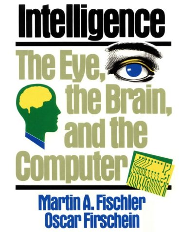 Intelligence: The Eye, the Brain, and the Computer Martin A. Fischler