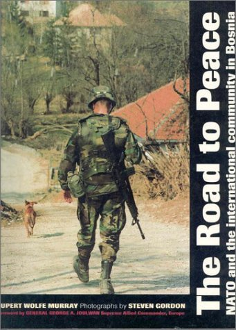 The Road to Peace: NATO and the International Community in Bosnia  by  Rupert Wolfe Murray
