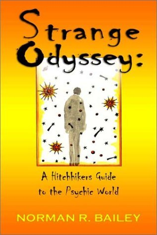 Strange Odyssey: A Hitchhikers Guide to the Psychic World Norman R. Bailey