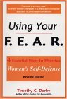 Using Your F.E.A.R.: 4 Essential Steps to Effective Womens Self-Defense Timothy C. Derby