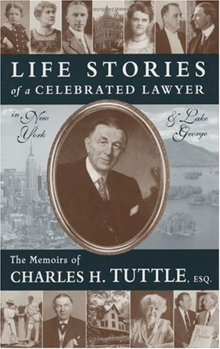Life Stories of a Celebrated Lawyer in New York and Lake George: The Memoirs of Charles H. Tuttle, Esq.  by  Charles H. Tuttle