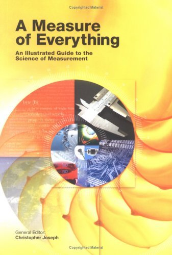 A Measure of Everything: An Illustrated Guide to the Science of Measurement Christopher Joseph