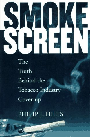 Smokescreen: The Truth Behind the Tobacco Industry Cover-Up  by  Philip J. Hilts