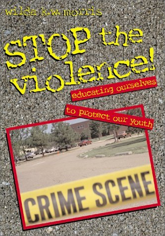 Stop the Violence!: Educating Ourselves to Protect Our Youth  by  Wilda K. W. Morris