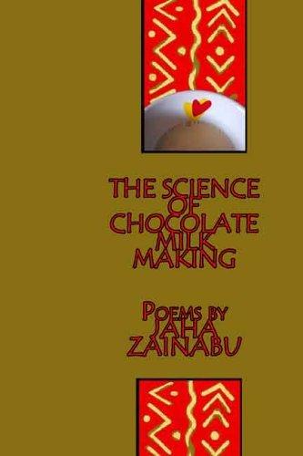 The Science Of Chocolate Milk Making: Poems Jaha Zainabu